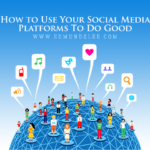 How to Use Your Social Media Platforms To Do Good