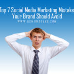 Top 7 Social Media Marketing Mistakes Your Brand Should Avoid